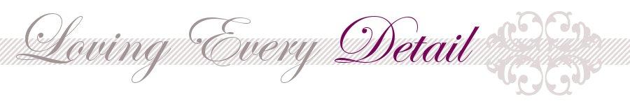 www.lovingeverydetail.com